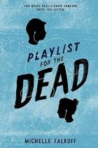 Book Cover for The Playlist for the Dead by Michelle Falkoff